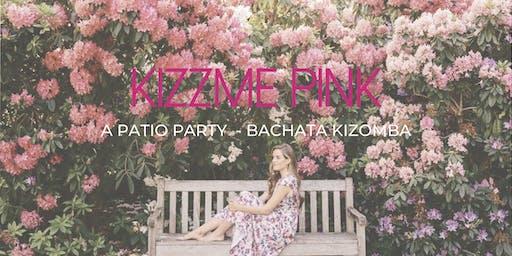 KizzMe in Pink - A Patio Party. Bachata Kizomba + #DJChoice Dance Party