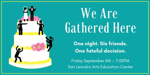 """We Are Gathered Here"" comes to the Bay Area!"