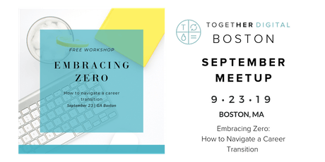 Together Digital Boston | September Meetup - Embracing Zero: How to Navigate a Career Transition tickets