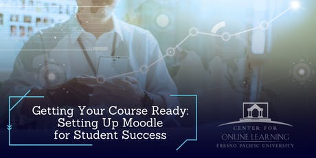 Getting Your Course Ready: Setting Up Moodle for Student Success (Online) tickets