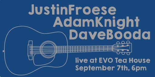 Justin Froese, Adam Knight & Dave Booda LIVE at EVO Tea House