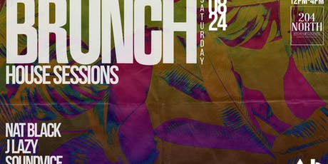 Brunch House Sessions at 204 North - Saturday August 24 tickets