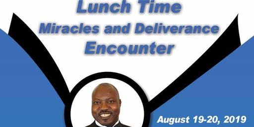 Lunch Time Miracles and Deliverance Encounter