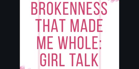 Brokenness That Made Me Whole: Girl Talk tickets