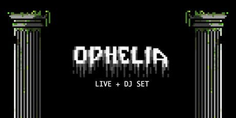 Ophelia (LIVE+DJ SET) with Ian Hicks, Susan Subtract, and Secret Guests tickets