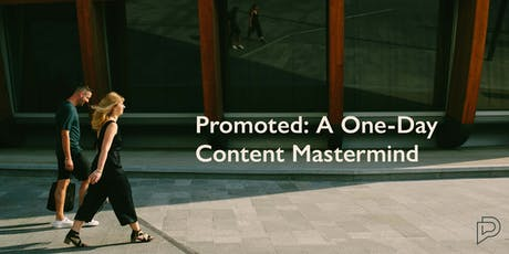Promoted: A One-Day Content Mastermind tickets
