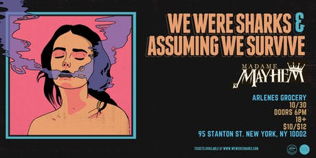 We Were Sharks + Assuming We Survive at Arlene's Grocery w/ Madame Mayhem tickets