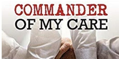"""Commander of My Care""	 How to be Your Own Healthcare Advocate  tickets"