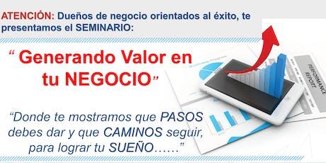 """Seminario """"GENERANDO VALOR EN EL NEGOCIO""""- Los Pasos y Caminos a Considerar entradas"""