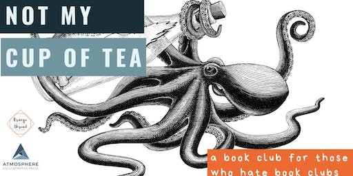 Not My Cup of Tea: a book club for those who hate book clubs