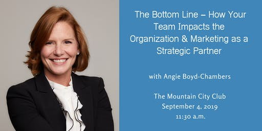 The Bottom Line – How Your Team Impacts the Organization & Marketing as a Strategic Partner