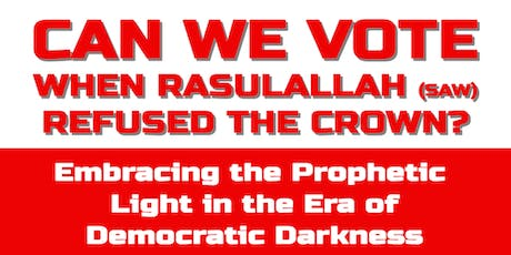 Can We Vote when RasulAllah (SAW) Refused the Crown ? tickets