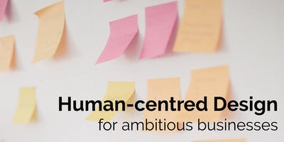 Human-centered Design for Ambitious Businesses