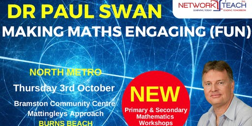 Paul Swan: Making Mathematics Engaging in a SECONDARY Context (Yr7-9) Workshop (North Metro)