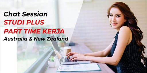 CHAT SESSION STUDI & DAPAT IJIN KERJA PART TIME - Australia & NZ
