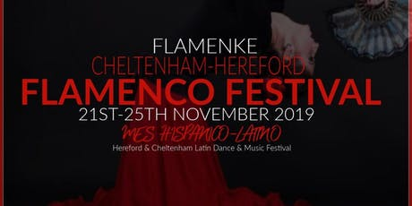 THE  CHELTENHAM  AND  HEREFORD  FLAMENCO  FESTIVAL  21 - 25  NOVEMBER 2019 tickets