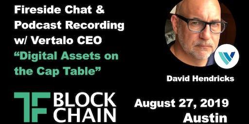 Digital Assets on the Cap Table | Fireside Chat w/ David Hendricks| TF Blockchain Austin | August 27, 2019