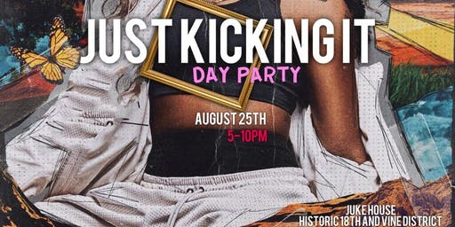 JUST KICKING IT • Day Party