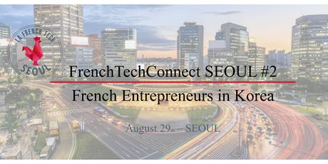 French Tech Connect Seoul #2 - French Entrepreneurs in Korea tickets