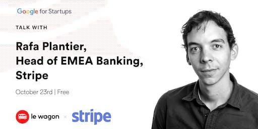 Le Wagon Talk with Rafa Plantier, Head of EMEA Banking, Stripe