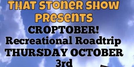 That Stoner Show's CROPTOBER Recreational Roadtrip! tickets