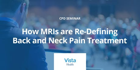 Vista Health: How MRIs are re-defining back and neck pain treatment  - 26th September 2019 tickets