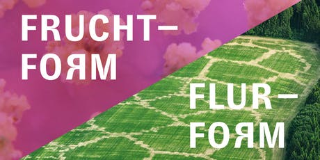 Farming the Uncanny Valley: Fruchtform / Flurform Gesprächsrunde tickets