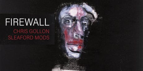 Firewall: Music, Painting & Film, by Sleaford Mods & Chris Gollon tickets