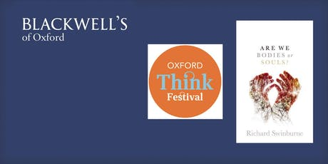 Oxford Think Festival - Richard Swinburne 'Are We Bodies or Souls?' tickets
