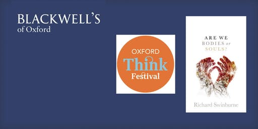 Oxford Think Festival - Richard Swinburne 'Are We Bodies or Souls?'