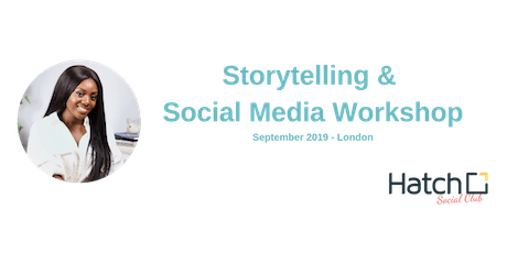 Storytelling & Social Media Workshop - September 2019 - London - Hatch Enterprise Social Club tickets
