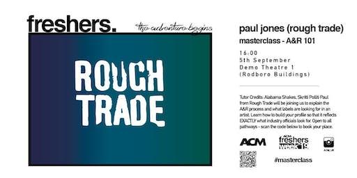 MASTERCLASS: Rough Trade - A&R 101