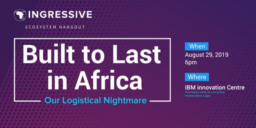 Built to Last in Africa - Our Logistical Nightmare