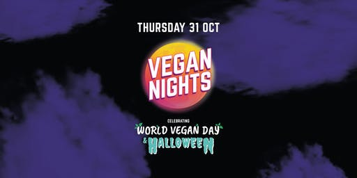 VEGAN NIGHTS - Celebrating World Vegan & Halloween - THURS 31st OCT