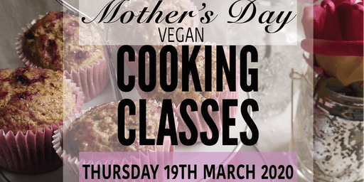 MOTHER'S DAY VEGAN COOKING CLASS