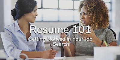Resume 101 – Getting Noticed in Your Job Search