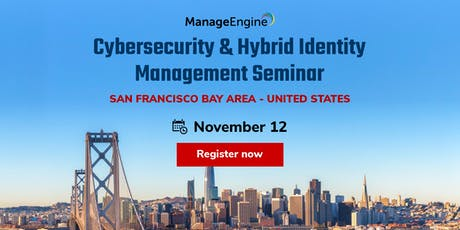 ManageEngine Cybersecurity & Hybrid Identity Management seminar, San Francisco tickets