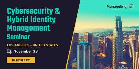 ManageEngine Cybersecurity & Hybrid Identity Management seminar, Los Angeles tickets