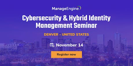 ManageEngine Cybersecurity & Hybrid Identity Management seminar, Denver tickets