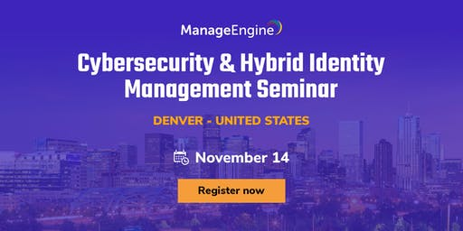 ManageEngine Cybersecurity & Hybrid Identity Management seminar, Denver