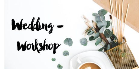 Kreativer Wedding Workshop - Create your dream wedding! Tickets