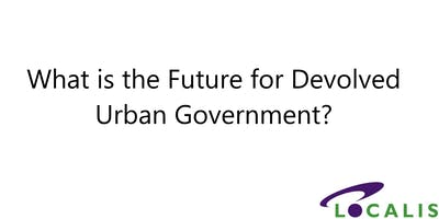 Reach for the Stars – Can We Re-imagine Urban Devolution?
