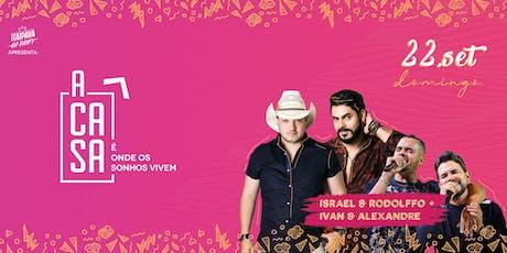 A CASA - ISRAEL & RODOLFFO + IVAN & ALEXANDRE (OPEN BAR) ingressos