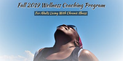 Fall 2019 Wellness Coaching  Program for Adults Living with Chronic Illness