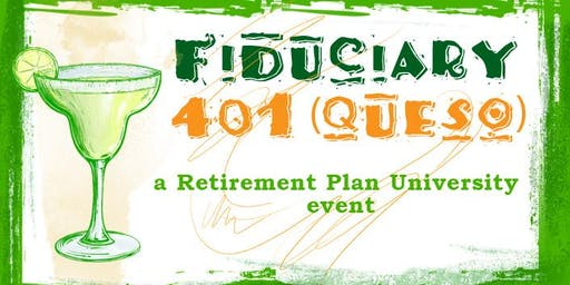 Fiduciary 401(queso)- A Retirement Plan University Event