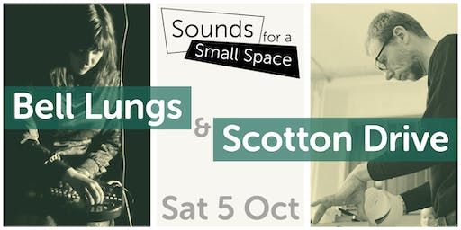 Sounds for a Small Space - Bell Lungs & Scotton Drive