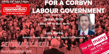 FOR A CORBYN LABOUR GOVERNMENT! with MP James Frith & Lucy Burke tickets