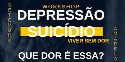 Workshop Depressão e suicídio viver sem dor , que dor é essa?