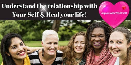 Understand the relationship with Your Self & heal your life!