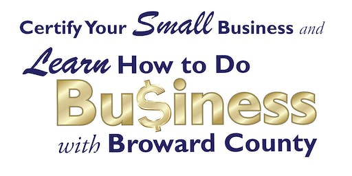 Certify Your Small Business & Learn How to Do Business with Broward County